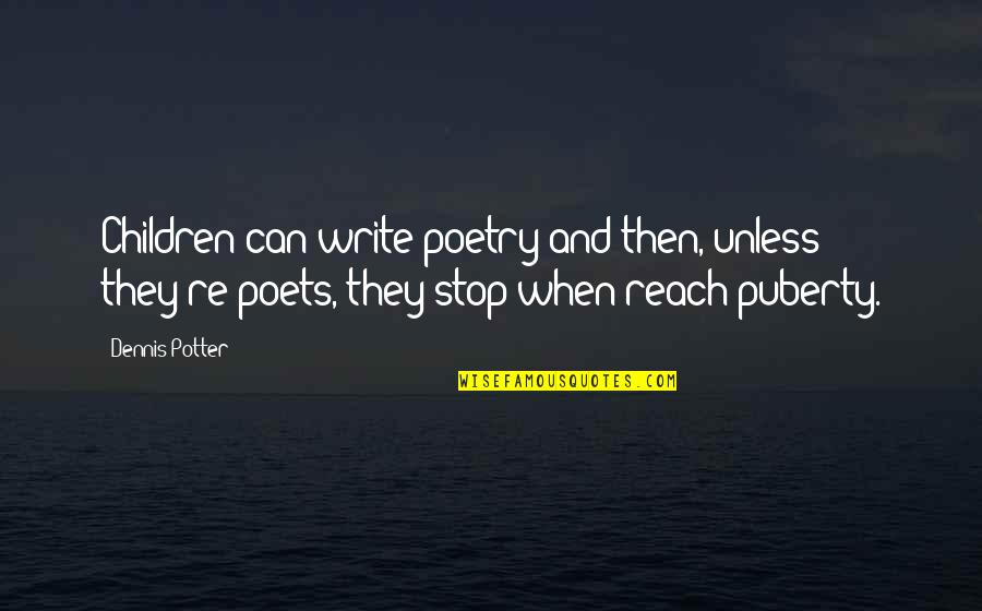 Midnight Marauders Quotes By Dennis Potter: Children can write poetry and then, unless they're