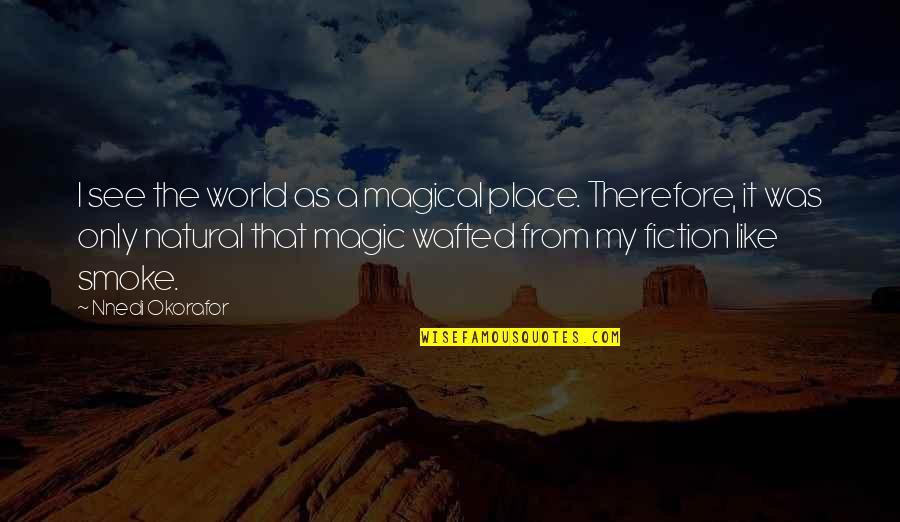 Midnight Marauders Quotes By Nnedi Okorafor: I see the world as a magical place.