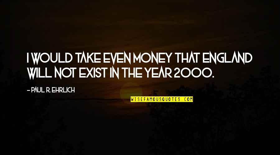 Midnight Marauders Quotes By Paul R. Ehrlich: I would take even money that England will