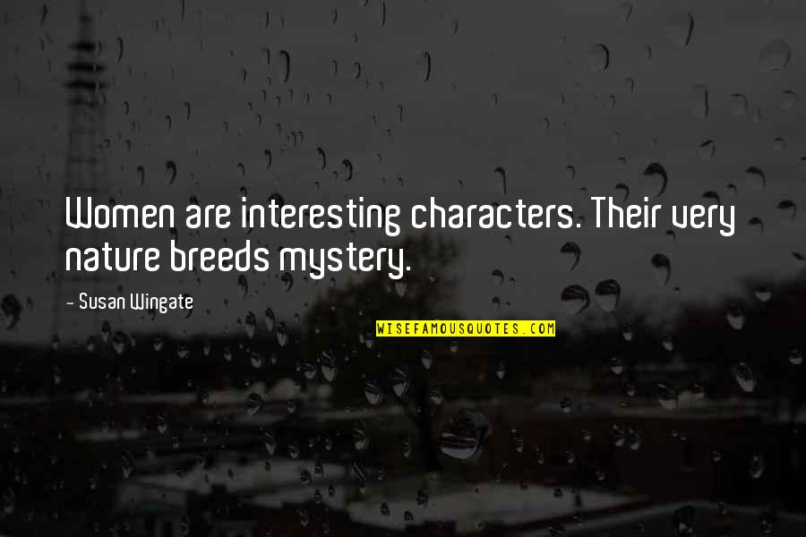 Midnight Marauders Quotes By Susan Wingate: Women are interesting characters. Their very nature breeds