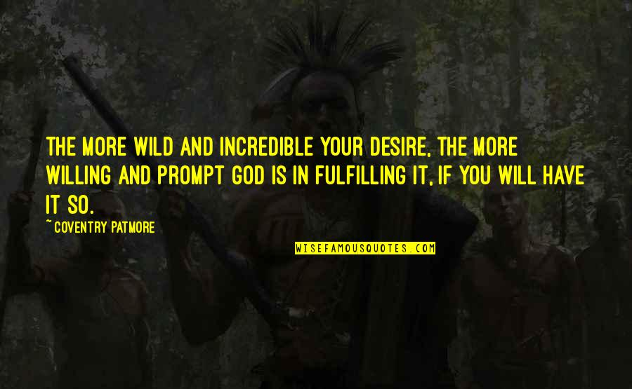 Midnighters Quotes By Coventry Patmore: The more wild and incredible your desire, the