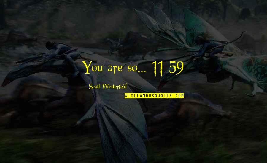 Midnighters Quotes By Scott Westerfeld: You are so... 11:59