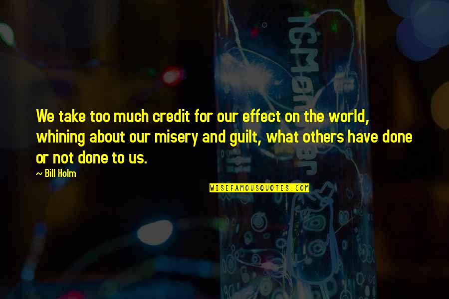 Midori Kobayashi Quotes By Bill Holm: We take too much credit for our effect