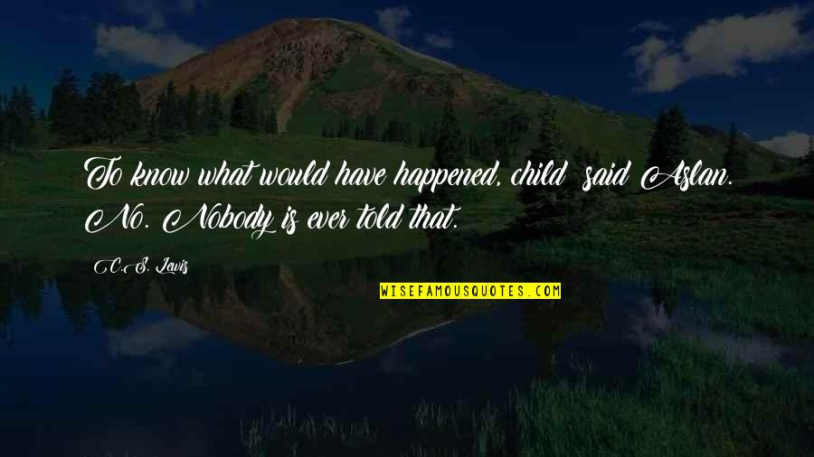 Midori Kobayashi Quotes By C.S. Lewis: To know what would have happened, child? said