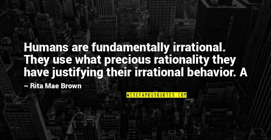 Midori Kobayashi Quotes By Rita Mae Brown: Humans are fundamentally irrational. They use what precious