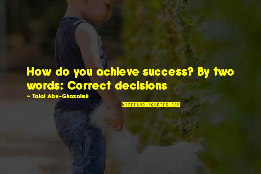 Midrash Quotes By Talal Abu-Ghazaleh: How do you achieve success? By two words: