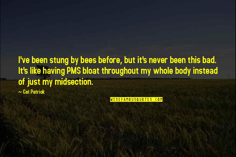 Midsection Quotes By Cat Patrick: I've been stung by bees before, but it's