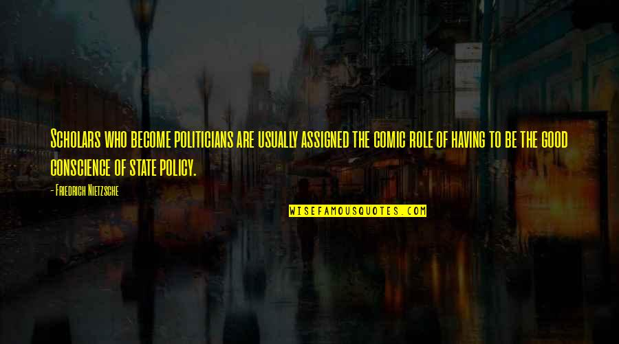 Midsection Quotes By Friedrich Nietzsche: Scholars who become politicians are usually assigned the