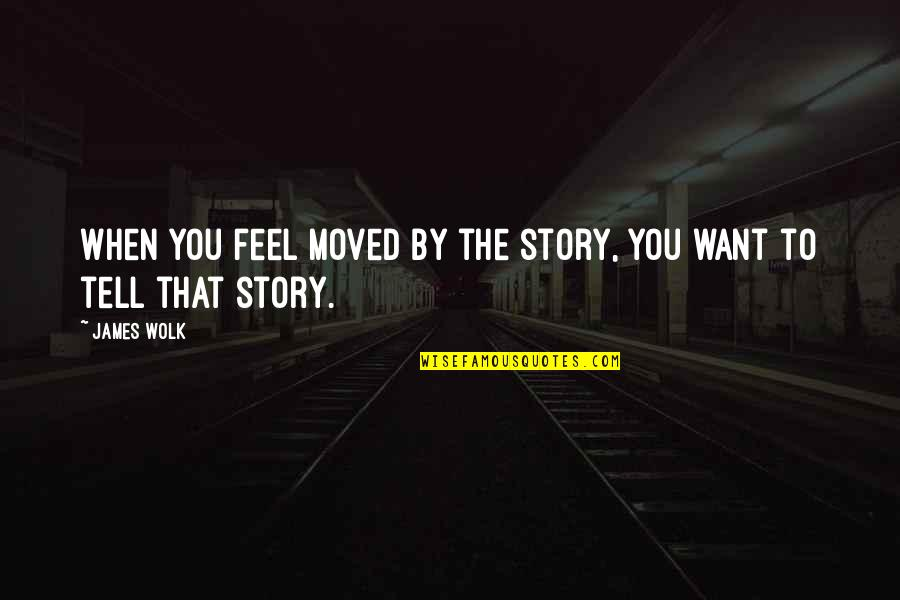 Midsection Quotes By James Wolk: When you feel moved by the story, you