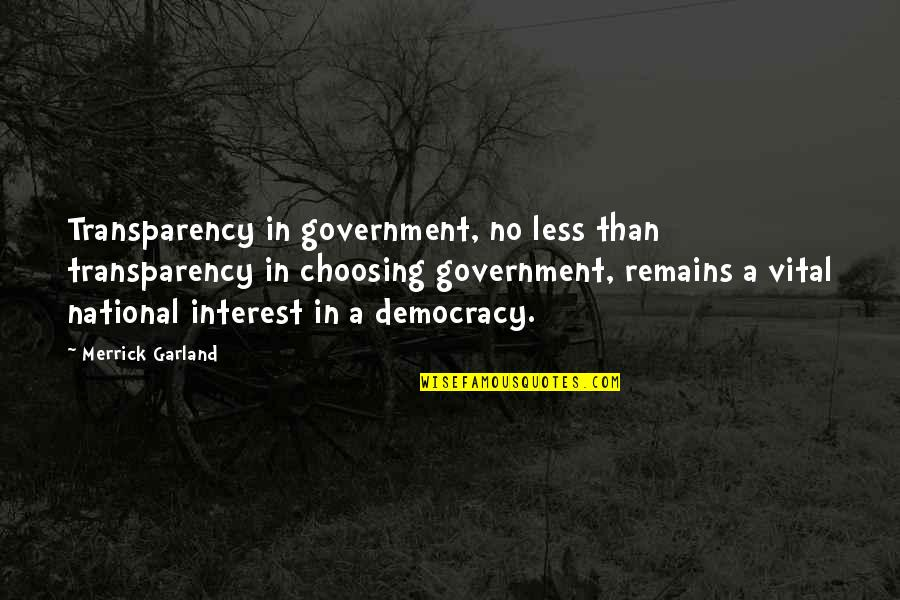 Midsection Quotes By Merrick Garland: Transparency in government, no less than transparency in