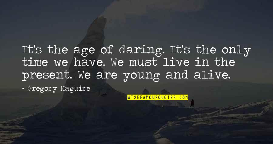 Midterm Election Quotes By Gregory Maguire: It's the age of daring. It's the only