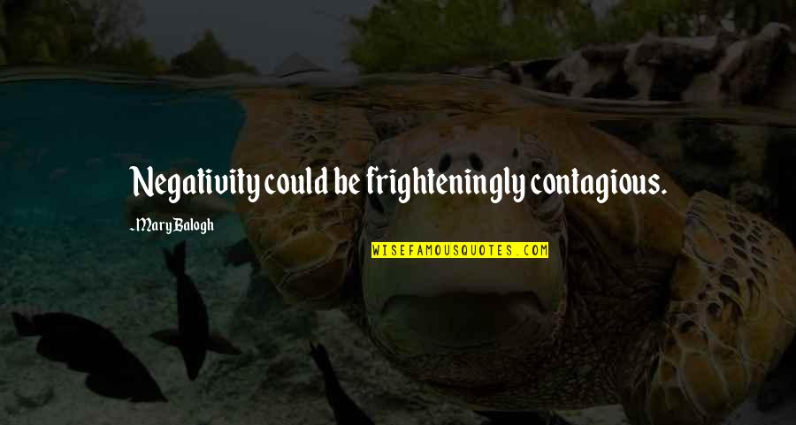 Midterm Election Quotes By Mary Balogh: Negativity could be frighteningly contagious.