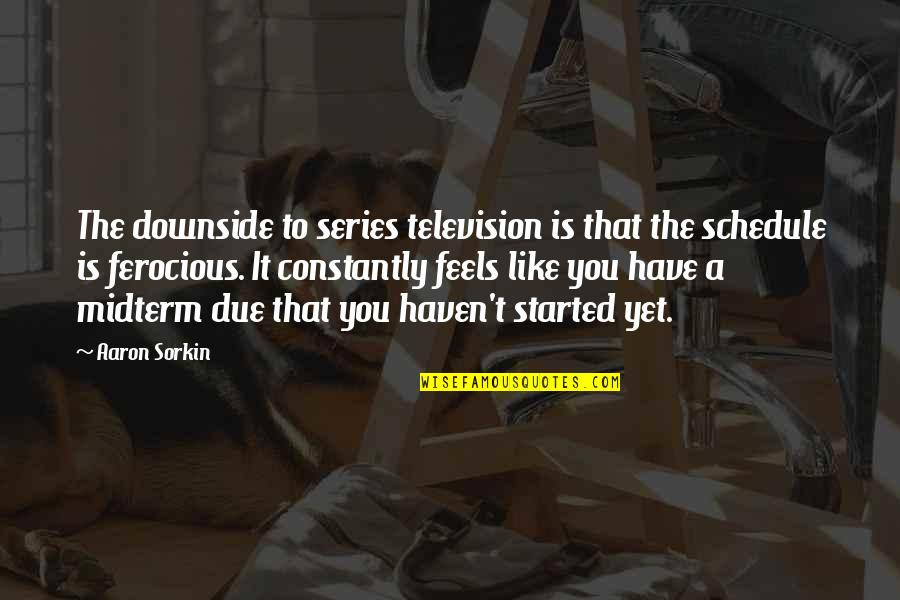 Midterm Quotes By Aaron Sorkin: The downside to series television is that the