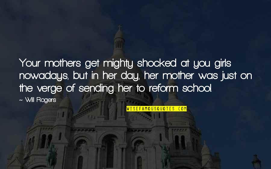 Mighty Girl Quotes By Will Rogers: Your mothers get mighty shocked at you girls