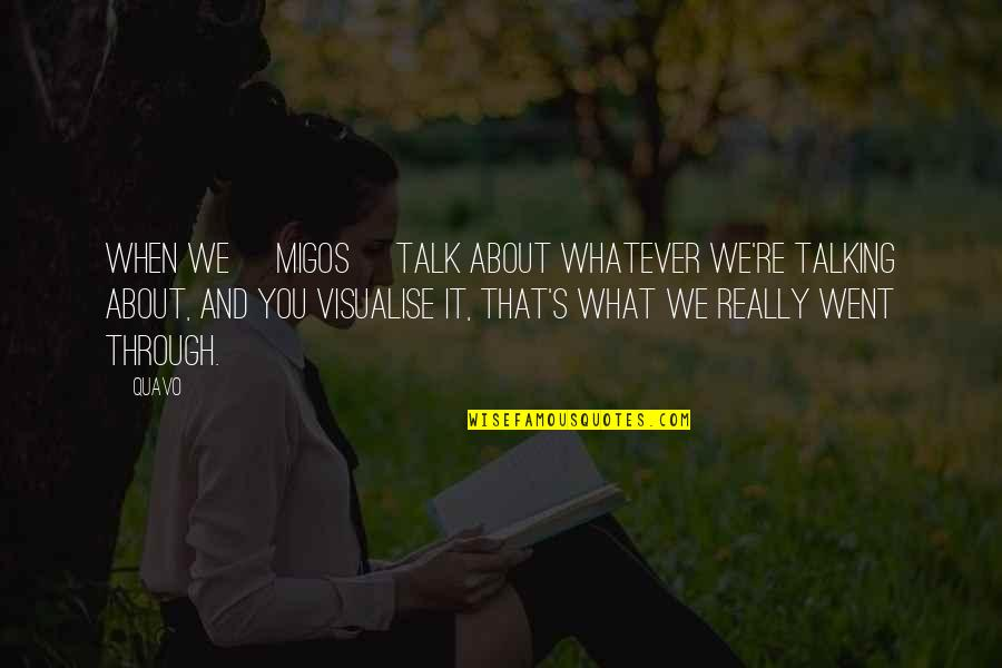 Migos Best Quotes By Quavo: When we [Migos] talk about whatever we're talking