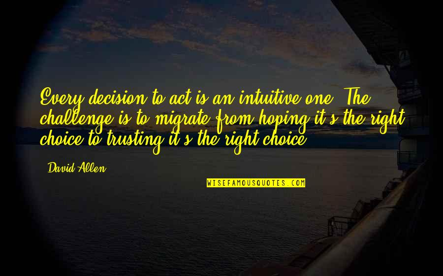 Migrate Quotes By David Allen: Every decision to act is an intuitive one.