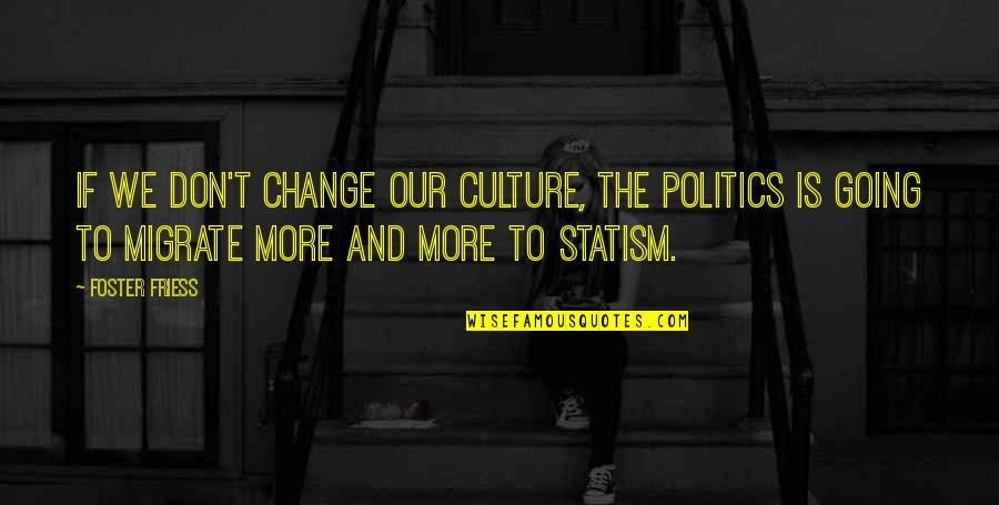 Migrate Quotes By Foster Friess: If we don't change our culture, the politics