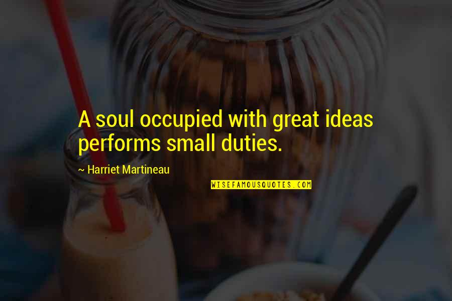 Migrate Quotes By Harriet Martineau: A soul occupied with great ideas performs small