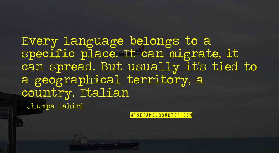 Migrate Quotes By Jhumpa Lahiri: Every language belongs to a specific place. It