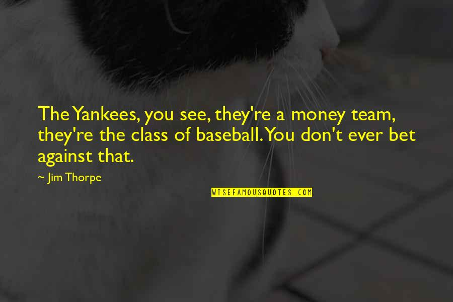 Migrate Quotes By Jim Thorpe: The Yankees, you see, they're a money team,