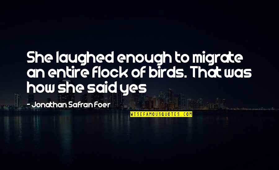 Migrate Quotes By Jonathan Safran Foer: She laughed enough to migrate an entire flock