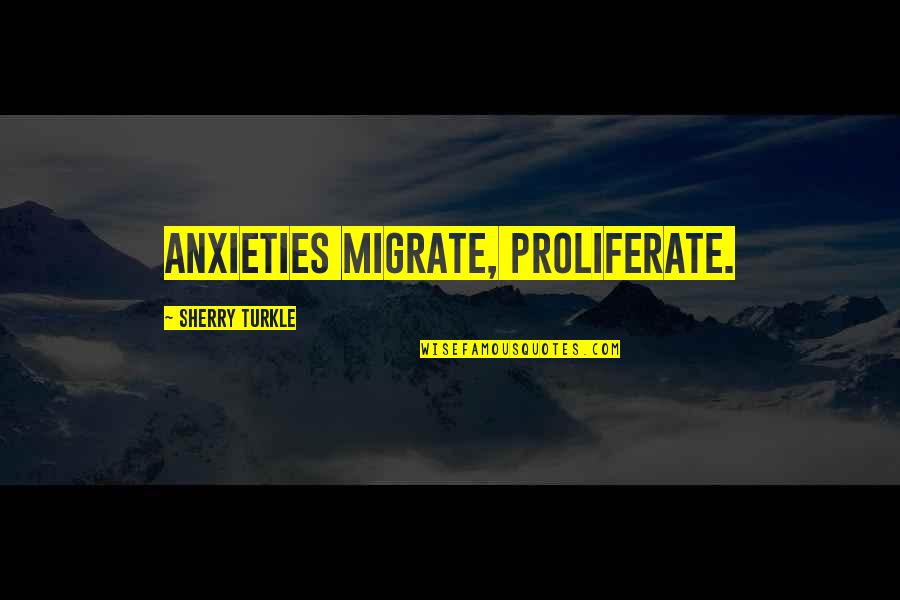 Migrate Quotes By Sherry Turkle: Anxieties migrate, proliferate.