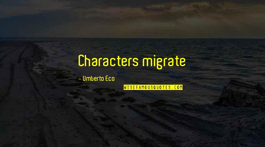 Migrate Quotes By Umberto Eco: Characters migrate