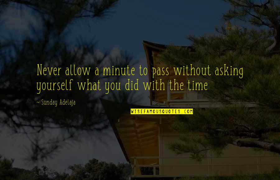 Miguel And Tulio Quotes By Sunday Adelaja: Never allow a minute to pass without asking