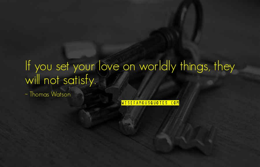 Miguel And Tulio Quotes By Thomas Watson: If you set your love on worldly things,