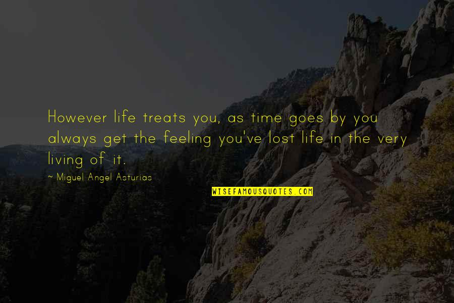 Miguel Angel Quotes By Miguel Angel Asturias: However life treats you, as time goes by