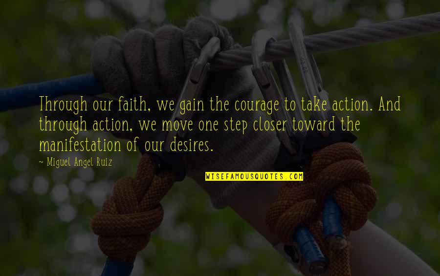 Miguel Angel Quotes By Miguel Angel Ruiz: Through our faith, we gain the courage to
