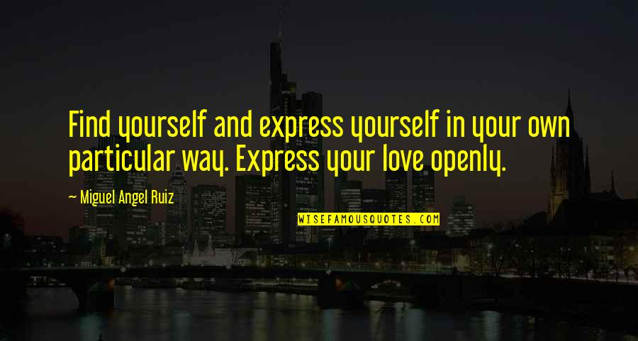 Miguel Angel Quotes By Miguel Angel Ruiz: Find yourself and express yourself in your own
