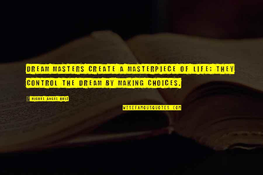 Miguel Angel Quotes By Miguel Angel Ruiz: Dream masters create a masterpiece of life; they
