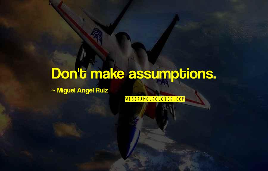 Miguel Angel Quotes By Miguel Angel Ruiz: Don't make assumptions.