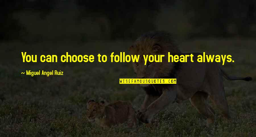 Miguel Angel Quotes By Miguel Angel Ruiz: You can choose to follow your heart always.