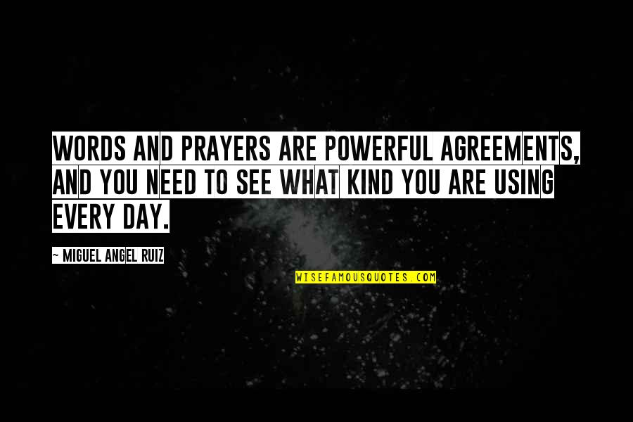 Miguel Angel Quotes By Miguel Angel Ruiz: Words and prayers are powerful agreements, and you