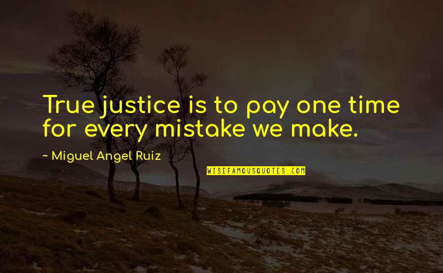 Miguel Angel Quotes By Miguel Angel Ruiz: True justice is to pay one time for