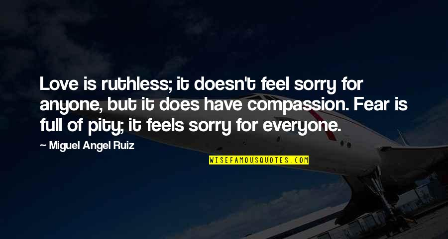 Miguel Angel Quotes By Miguel Angel Ruiz: Love is ruthless; it doesn't feel sorry for