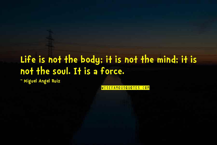 Miguel Angel Quotes By Miguel Angel Ruiz: Life is not the body; it is not
