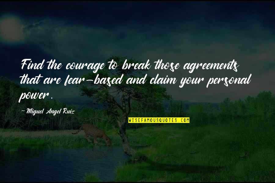 Miguel Angel Quotes By Miguel Angel Ruiz: Find the courage to break those agreements that