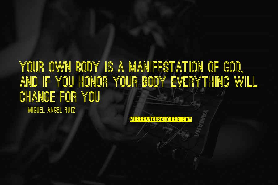 Miguel Angel Quotes By Miguel Angel Ruiz: Your own body is a manifestation of God,
