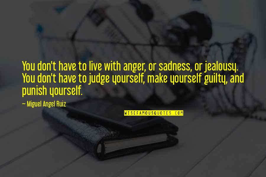 Miguel Angel Quotes By Miguel Angel Ruiz: You don't have to live with anger, or