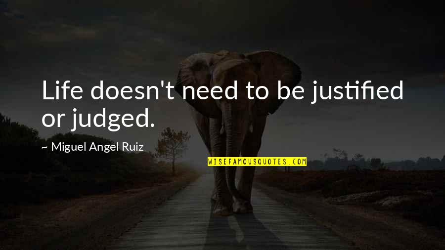 Miguel Angel Quotes By Miguel Angel Ruiz: Life doesn't need to be justified or judged.