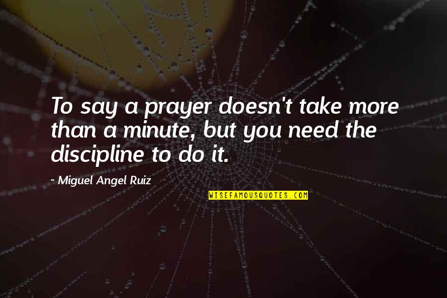 Miguel Angel Quotes By Miguel Angel Ruiz: To say a prayer doesn't take more than