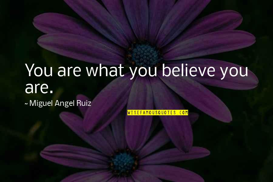 Miguel Angel Quotes By Miguel Angel Ruiz: You are what you believe you are.