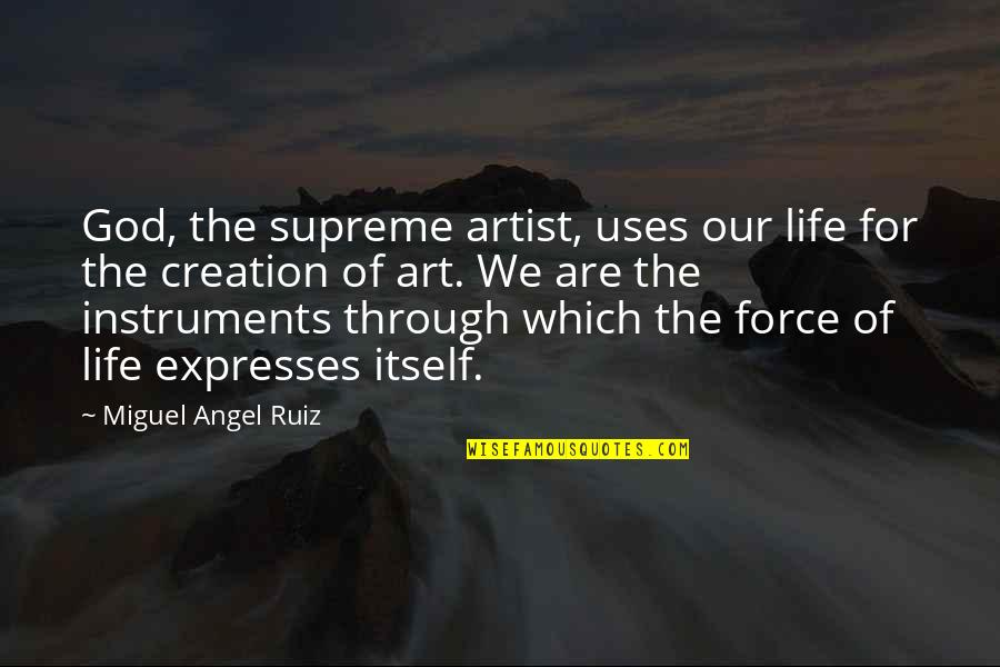 Miguel Angel Quotes By Miguel Angel Ruiz: God, the supreme artist, uses our life for