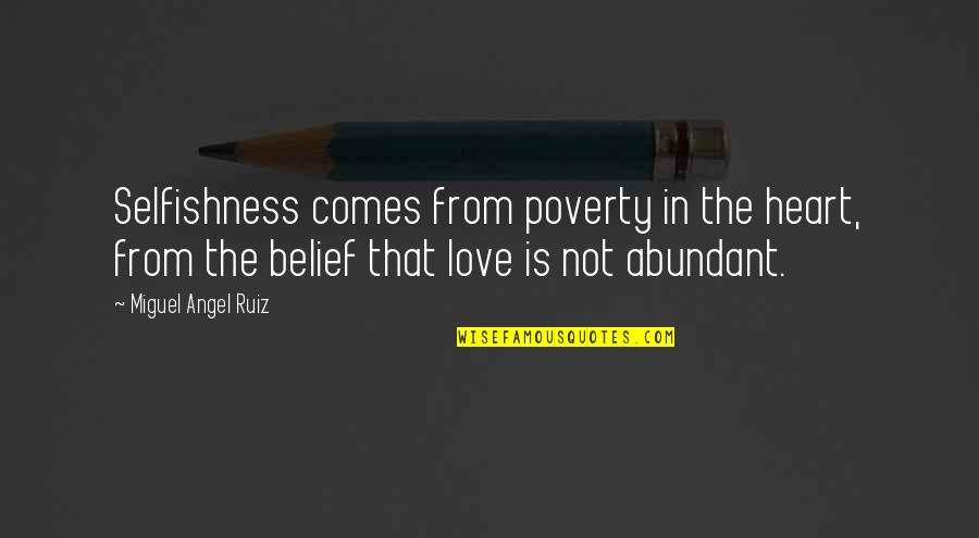 Miguel Angel Quotes By Miguel Angel Ruiz: Selfishness comes from poverty in the heart, from