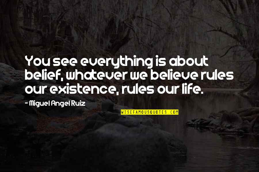 Miguel Angel Quotes By Miguel Angel Ruiz: You see everything is about belief, whatever we