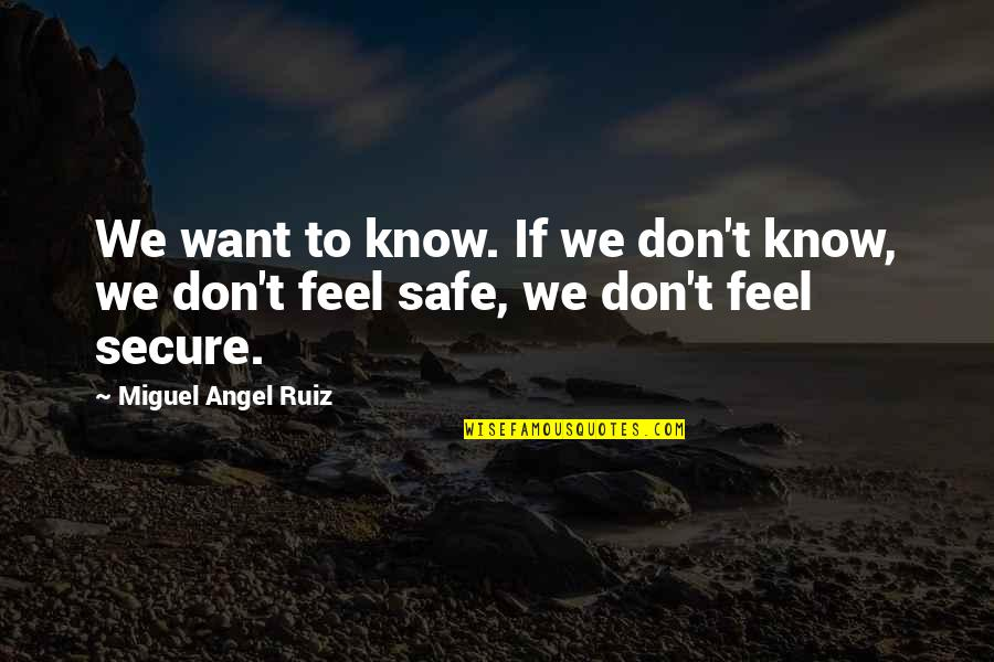 Miguel Angel Quotes By Miguel Angel Ruiz: We want to know. If we don't know,