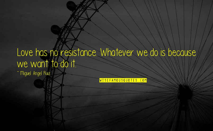 Miguel Angel Quotes By Miguel Angel Ruiz: Love has no resistance. Whatever we do is